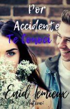 Por Accidente, Te Conocí. by xandy547