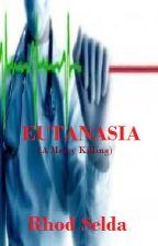 EUTANASIA ( A mercy killing) ONE SHOT by rhodselda-vergo
