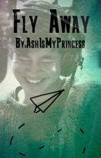 Fly Away (5sos ff) by AshIsMyPrincess