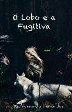 Saga dos Lobos-O Lobo e a Fugitiva-Livro 1 by AlessandraFernande52