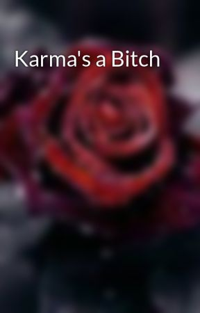Karma's a Bitch by TravellersHeart