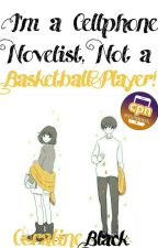 I'm A Cellphone Novelist, Not A Basketball Player! [Cell Phone Novel] by MonochromeXBlack