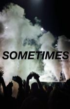 Sometimes//EN by noxetsolitudo