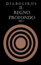 IL REGNO PROFONDO    LIBRO I by DIABOLIKUS