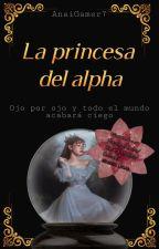 La princesa del Alpha #ScarlettAwards by AnaiGamer7