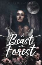 A Beast In The Forest (COMPLETED) by Herroivasfur