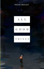 All Good Things | On Hold by rosiebexley