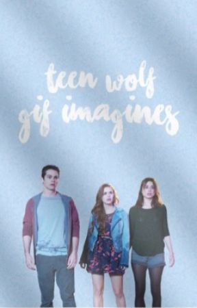 Teen Wolf ♔ Gif Imagines   ✔️  by -VoidAllyCat