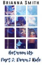 Between Us 2: Down 2 Ride by honeyy312