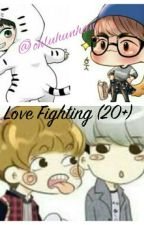 Love Fighting (20+) by ohluhunhan