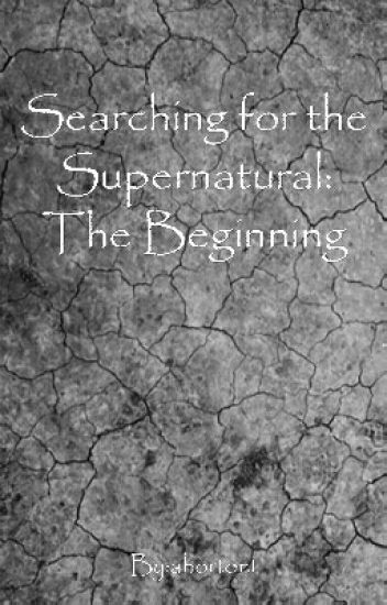 Searching for the Supernatural: The Beginning