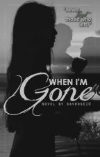 When I'm Gone •Coming Soon• by savrose10