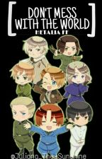 Don't mess with the World - Hetalia FF by Juliana_The_Sunshine