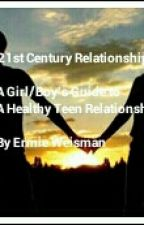 21st Century Relationships(A Guide To A Healthy Teenage Relationship)COMPLETED✔ by Waffle_iz_life764
