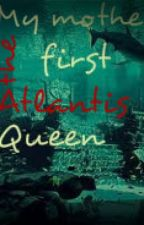 My mother, the first Atlantis queen by HaileyPait