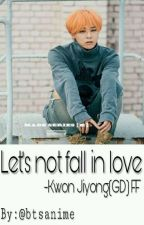 Let's not fall in love (GDragon fanfiction) by btsanime