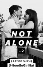 Not Alone - 2 (A FSOG Fanfic ) by NoodleGirlNat