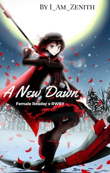 A New Dawn (Female Reader x RWBY)(Discontinued) - Zenith
