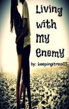 Living with My Enemy by keepingitreal15