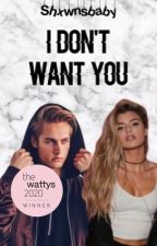 I don't want you by shxwnsbaby