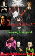 *Pensamiento* Tomarry\Harrymort  by KimAerinL