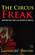 The Circus Freak - and the boy who was afraid of clowns by LeonardoBarros