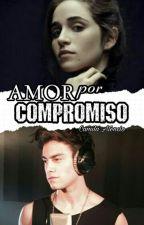 Amor Por Compromiso (+18) by camiliviriz