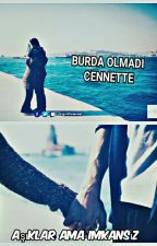 BURDA OLMADI CENNETTE by akyldzgkc