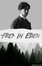 Fires In Eden (Exo Fanfiction) by wcderland