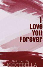 I Love You Forever by ZelsEmyaj