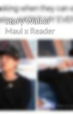 Story Walker Maui x Reader  by MieuKuro