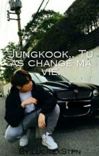 Jungkook.. Tu as changé ma vie. [BTS] [en pause] by -BloodDark