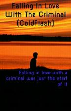 Falling In Love With The Criminal(Coldflash) Book One by typo100
