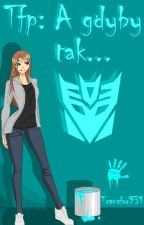 Transformers: A gdyby tak... by Transfor931