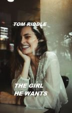 THE GIRL HE WANTS // TOM RIDDLE by luciahollyx