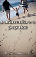a marrenta e o popular by LeticiaAbreu926