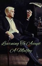 Learning To Accept A Malfoy || Draco x Reader by anakinskywalkeruwu