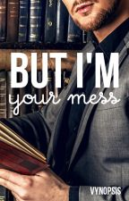 But I'm Your Mess (Student/Teacher) by xceee_