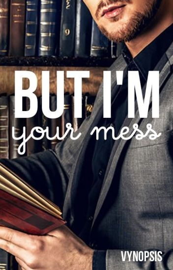 But I'm Your Mess (Student/Teacher)