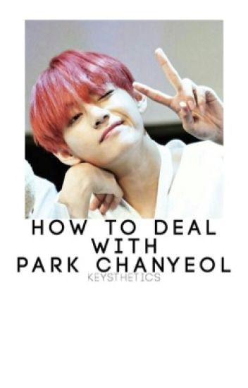 how to deal with deal with Park Chanyeol - p.cy & b.bh