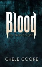 Blood: The Third Course by CheleCooke