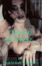 Cuando regreses by chinarosales13