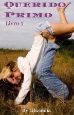 """Querido Primo (Livro 1 Série: """"Queridos"""")(Revisado)✔ by lilizimha"""