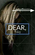 Dear Bully   COMPLETED   by youcancallmeunicorn