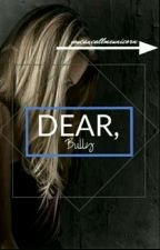Dear Bully ||COMPLETED|| by youcancallmeunicorn