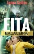 Eita Bagaceira | Rants by CinderelaLS