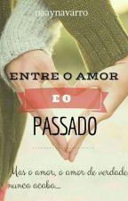 Entre o Amor e o Passado [PAUSADA] by naaynavarro