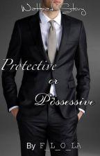 Protective or Possessive by F_L_O_LA