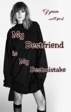 MY BESTFRIEND IS MY BEST MISTAKE (COMPLETED) by dawnapril