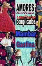 amores  complicados ( mambar y gasfina ) by ventasi